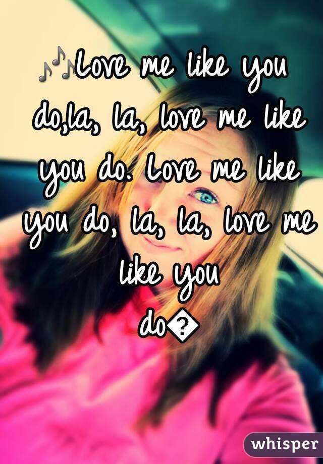 🎶Love me like you do,la, la, love me like you do. Love me like you do, la, la, love me like you do🎶