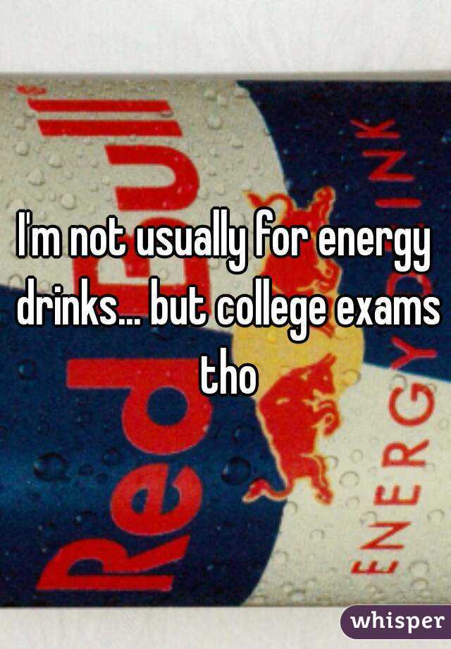 I'm not usually for energy drinks... but college exams tho