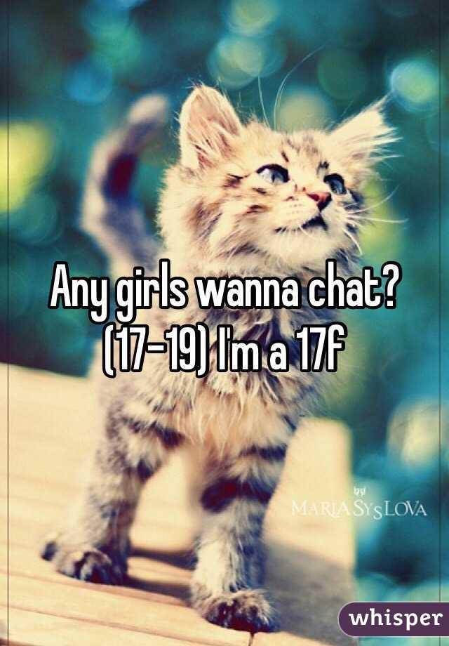 Any girls wanna chat? (17-19) I'm a 17f