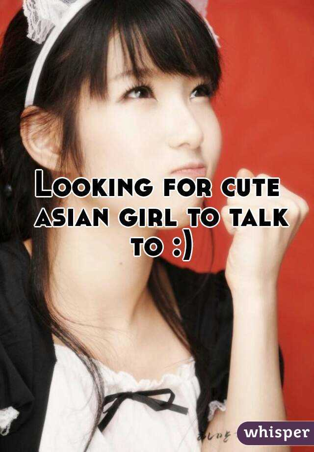 Looking for cute asian girl to talk to :)