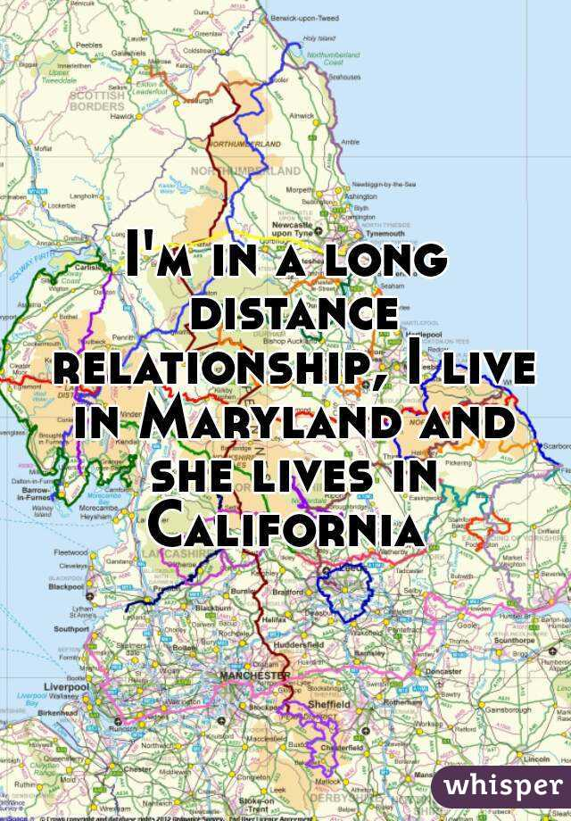 I'm in a long distance relationship, I live in Maryland and she lives in California