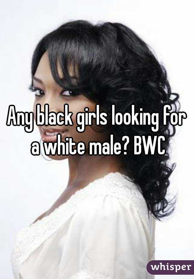 Any black girls looking for a white male? BWC