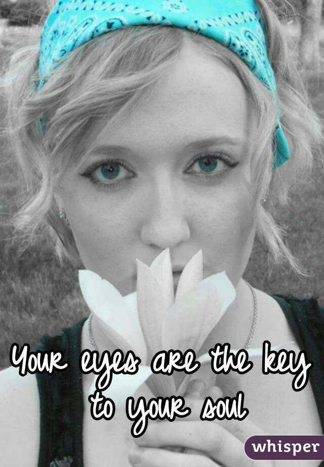 Your eyes are the key to your soul