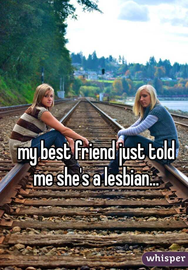 my best friend just told me she's a lesbian...