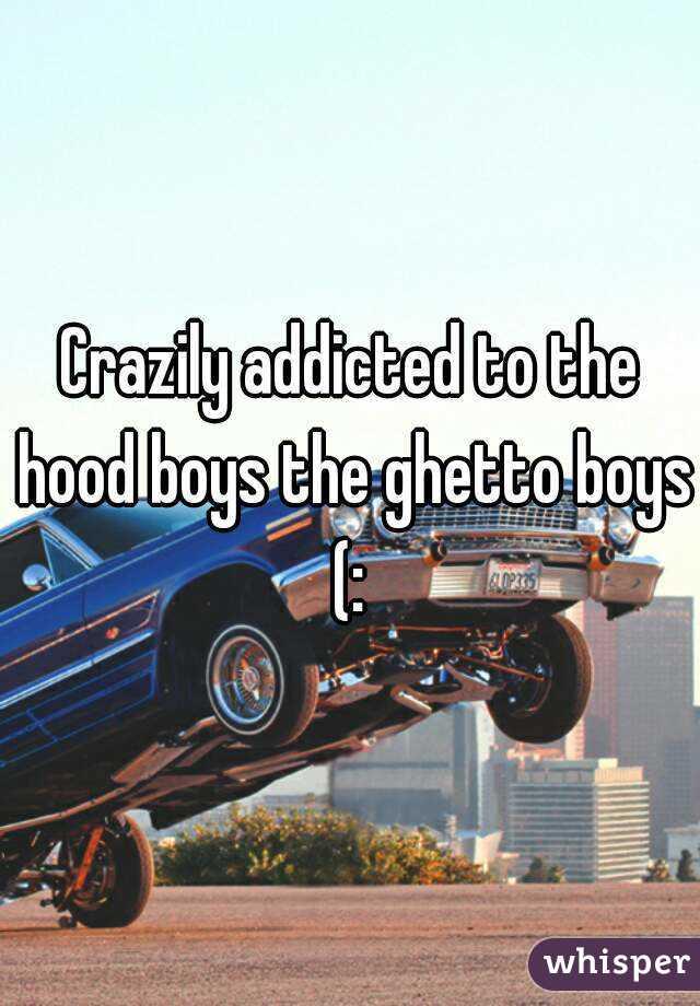 Crazily addicted to the hood boys the ghetto boys (: