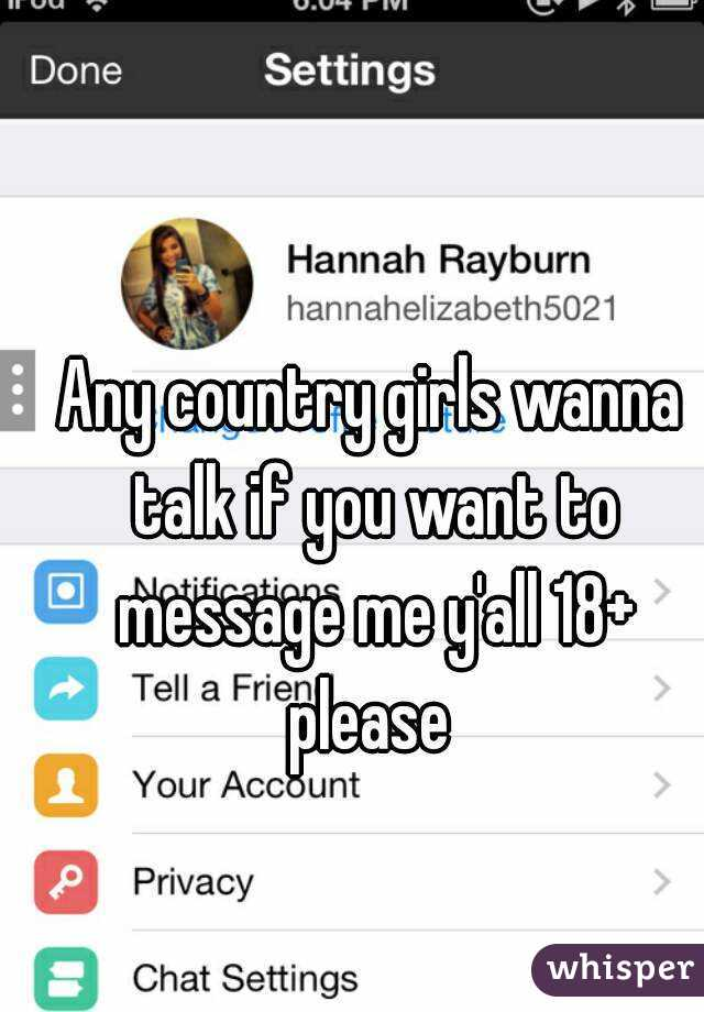 Any country girls wanna talk if you want to message me y'all 18+ please