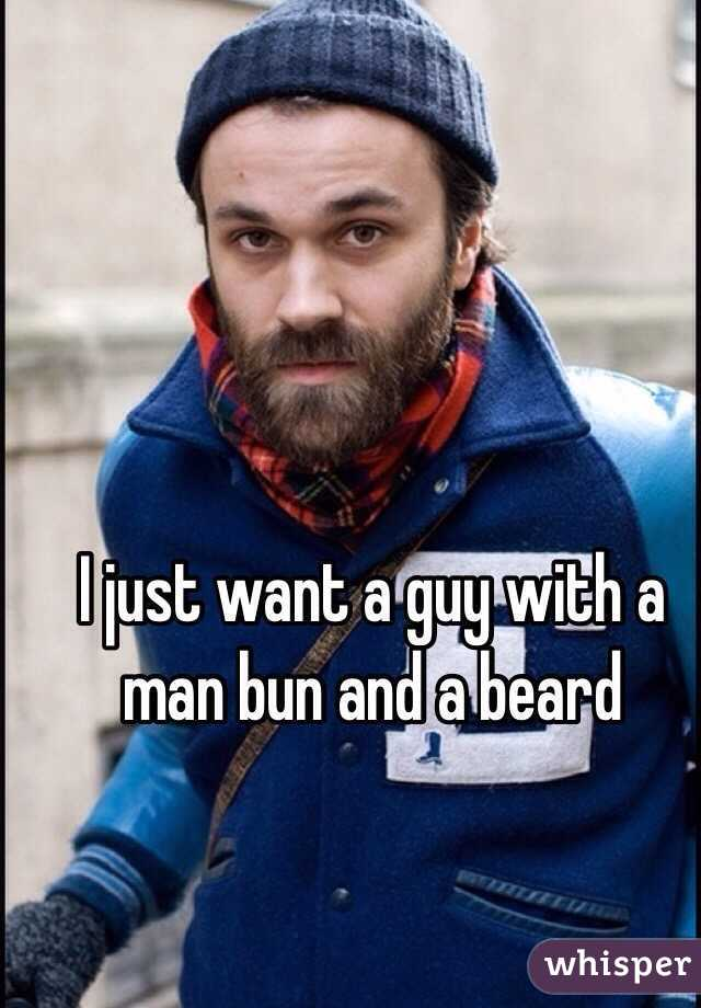 I just want a guy with a man bun and a beard