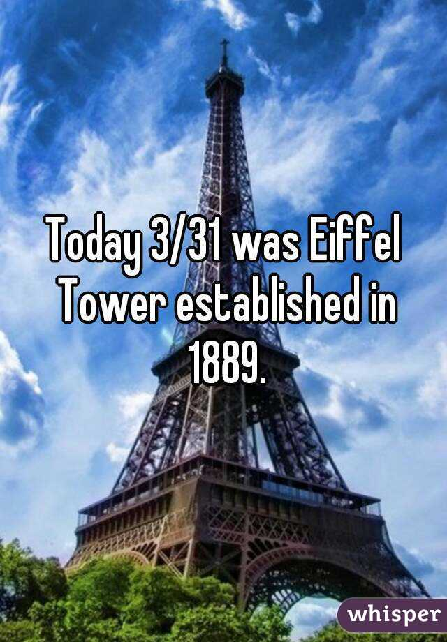 Today 3/31 was Eiffel Tower established in 1889.