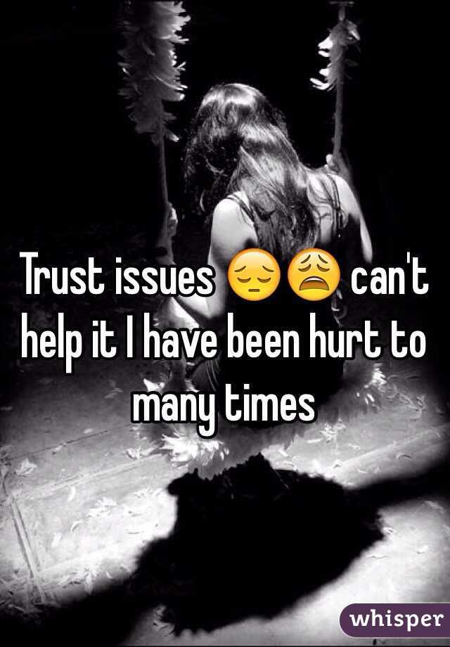 Trust issues 😔😩 can't help it I have been hurt to many times