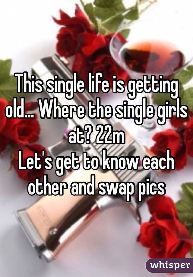 This single life is getting old... Where the single girls at? 22m Let's get to know each other and swap pics