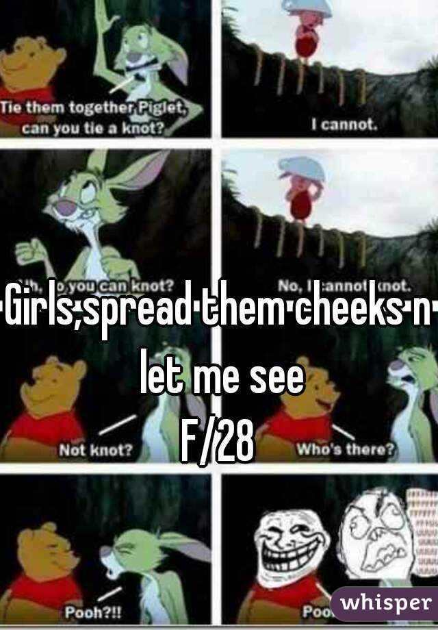 Girls,spread them cheeks n let me see F/28