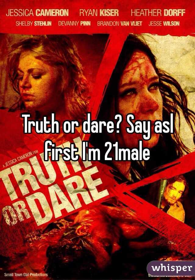 Truth or dare? Say asl first I'm 21male