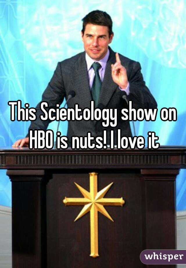 This Scientology show on HBO is nuts! I love it