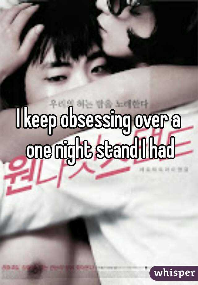 I keep obsessing over a one night stand I had