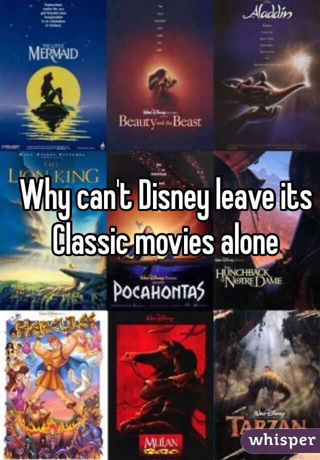 Why can't Disney leave its Classic movies alone