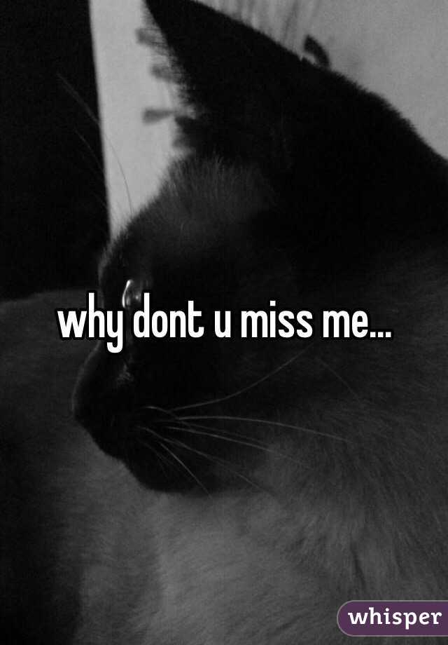 why do u miss me
