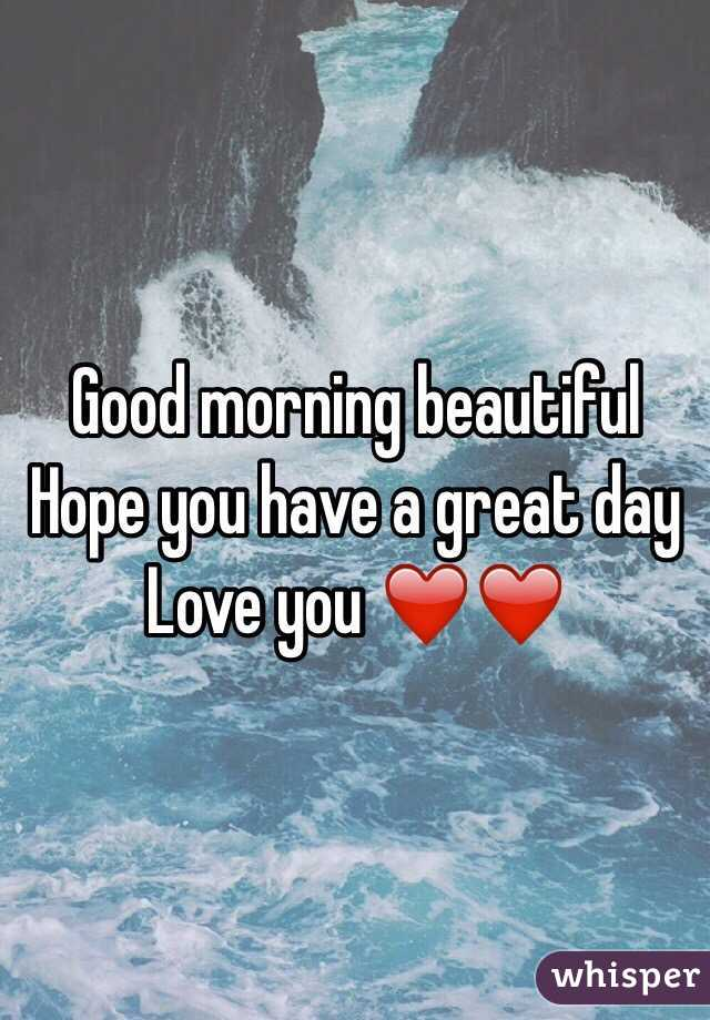 Good morning beautiful  Hope you have a great day  Love you ❤️❤️