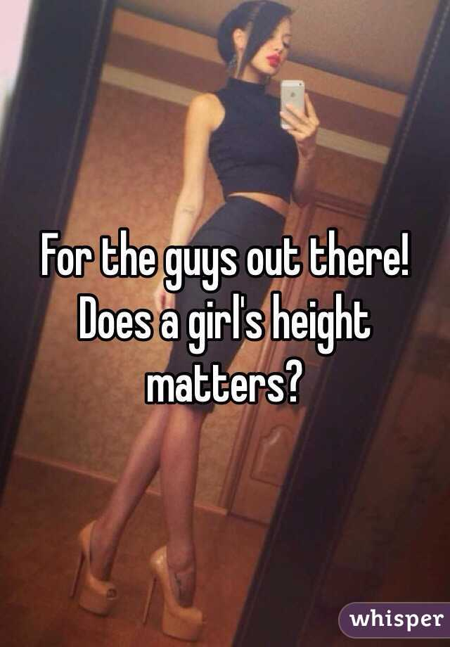 For the guys out there! Does a girl's height matters?