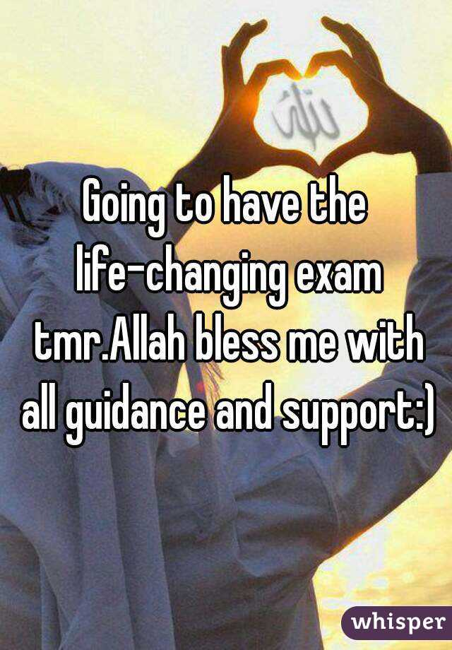 Going to have the life-changing exam tmr.Allah bless me with all guidance and support:)