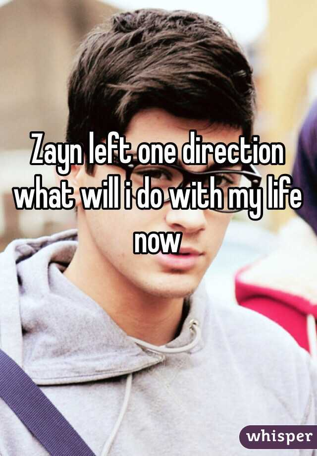 Zayn left one direction what will i do with my life now
