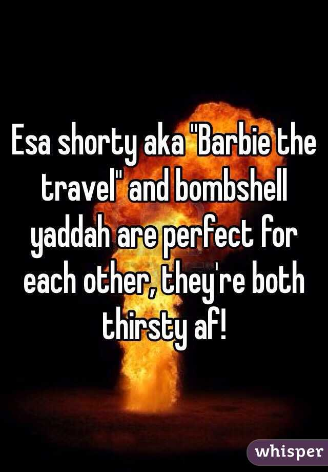 """Esa shorty aka """"Barbie the travel"""" and bombshell yaddah are perfect for each other, they're both thirsty af!"""