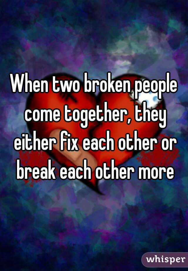 When two broken people come together, they either fix each other or break each other more