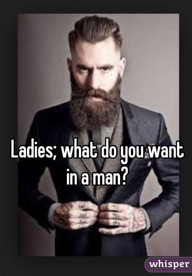 Ladies; what do you want in a man?