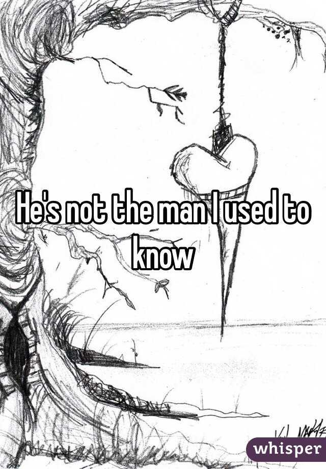He's not the man I used to know