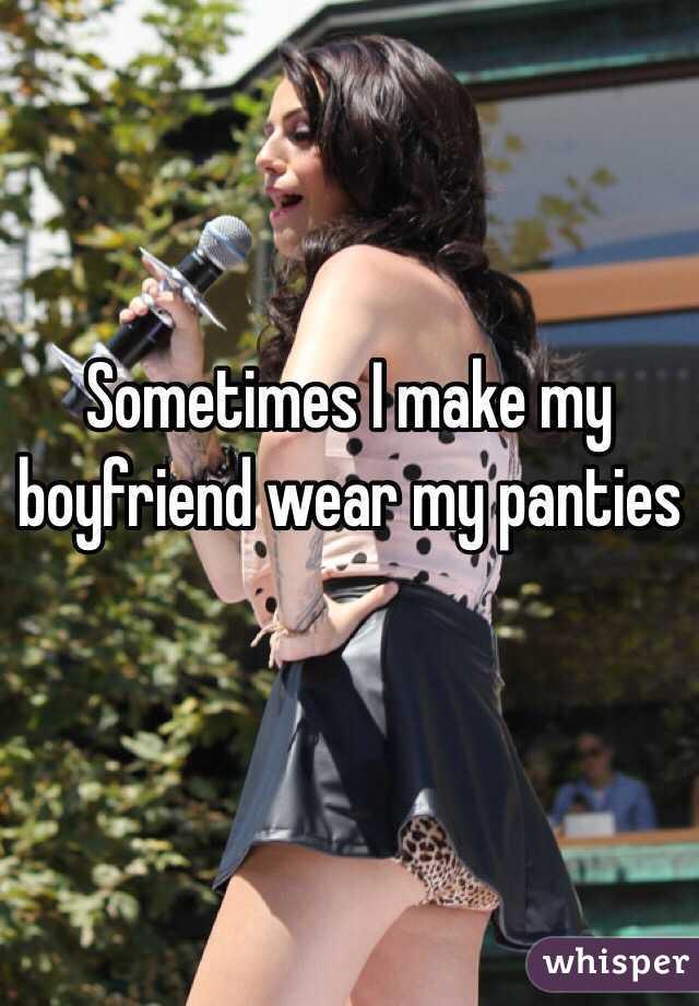 Boyfriend panties my wears My boyfriend