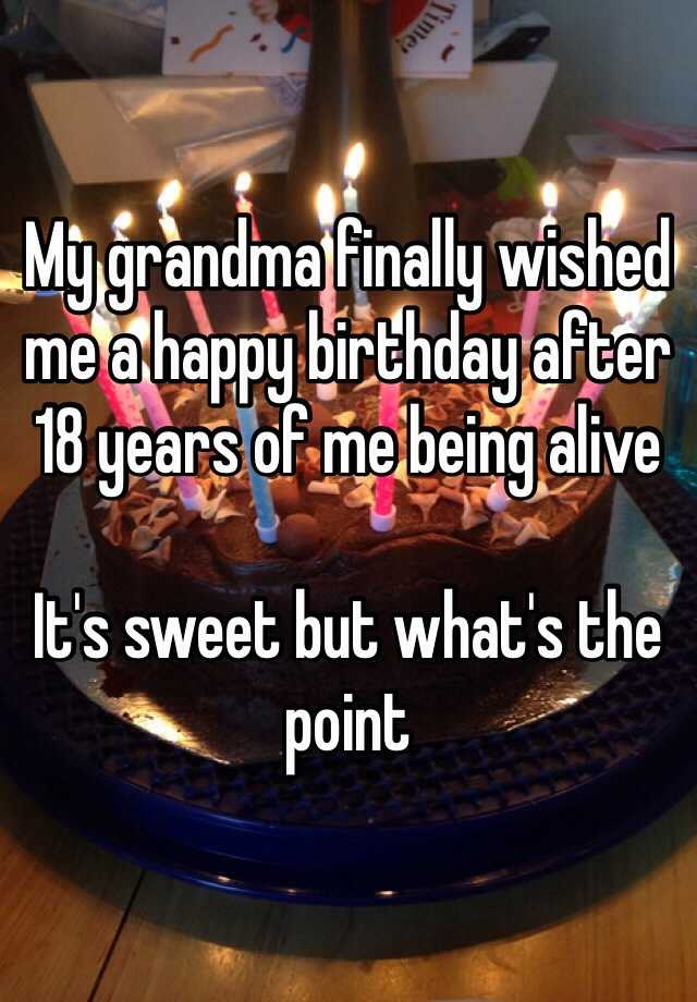 My Grandma Finally Wished Me A Happy Birthday After 18 Years Of Me