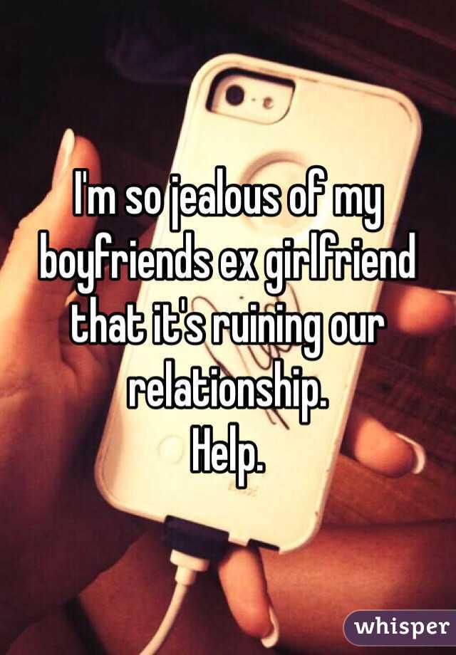 I'm so jealous of my boyfriends ex girlfriend that it's
