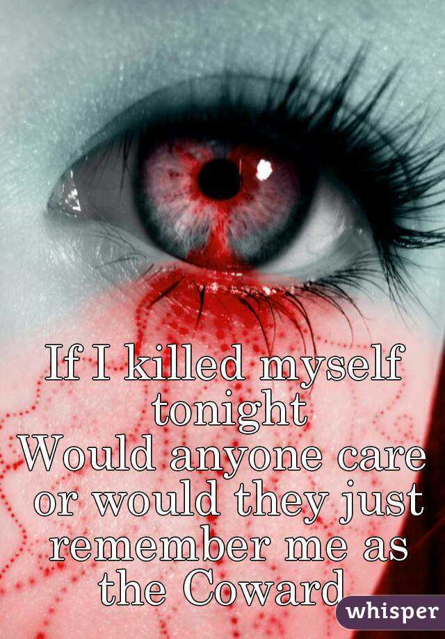 who would care if i killed myself