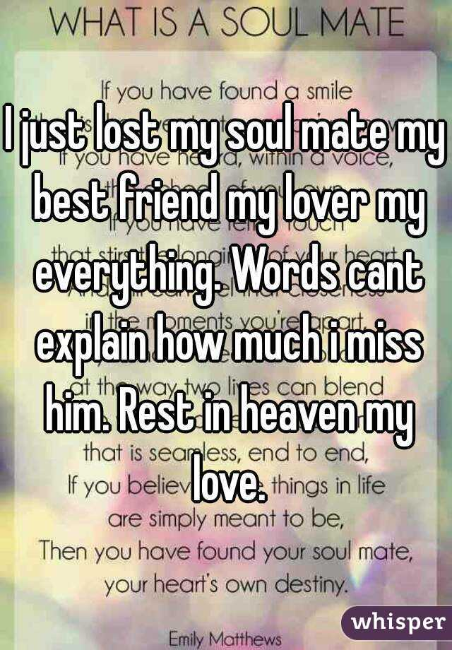 I Just Lost My Soul Mate My Best Friend My Lover My Everything Words Cant Explain