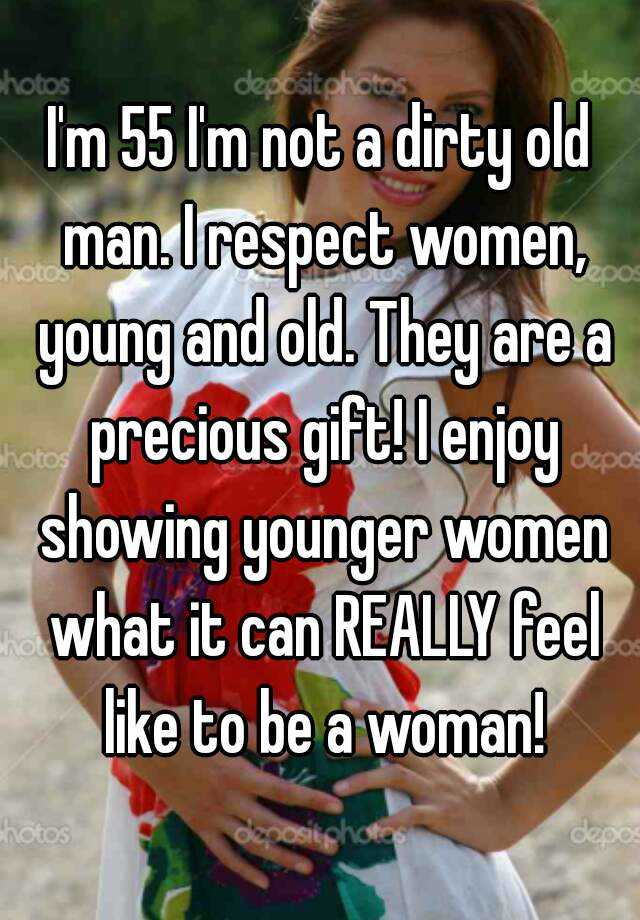 05129c8ab183cd6408454638942493bf4507d6?v=3 i'm 55 i'm not a dirty old man i respect women, young and old