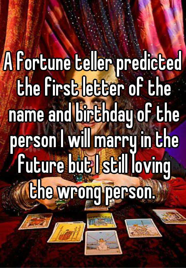 A fortune teller predicted the first letter of the name and birthday