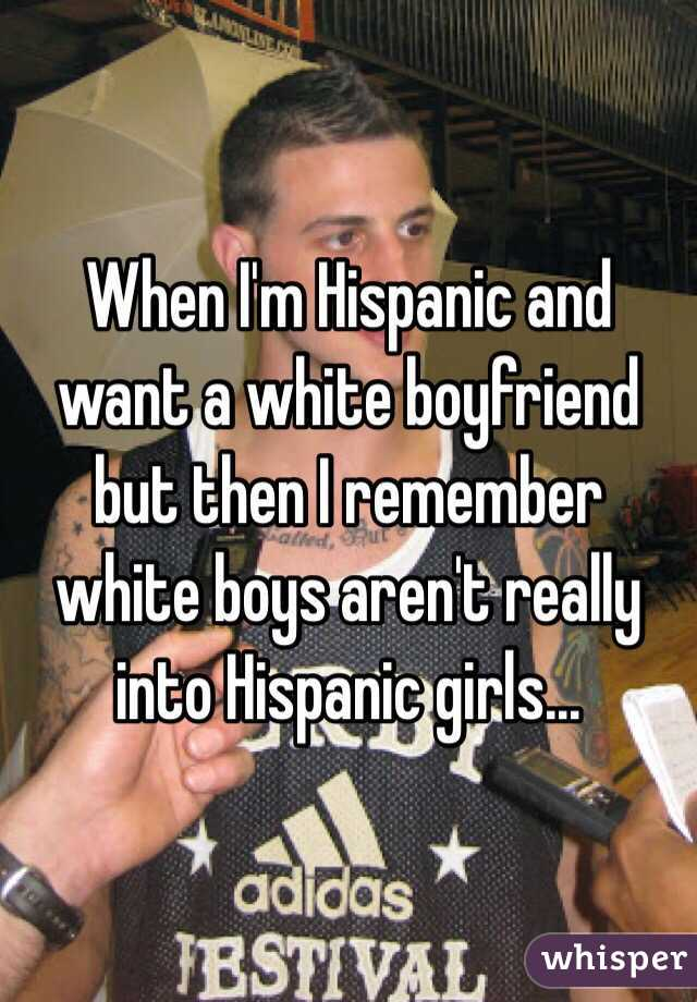 I want a hispanic boyfriend