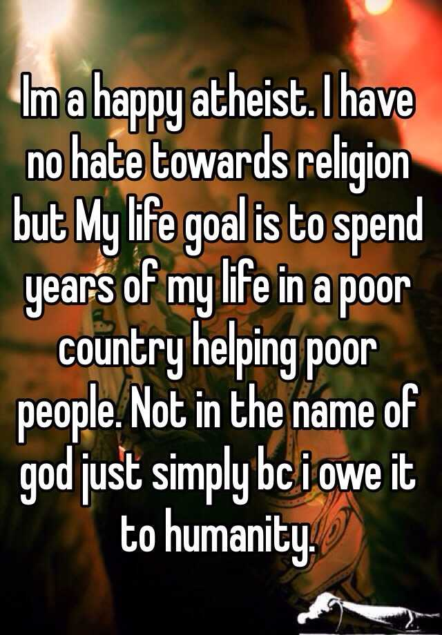 Im A Happy Atheist I Have No Hate Towards Religion But My Life - Poor country name