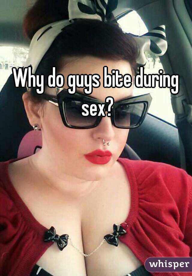 Why do men bite during sex