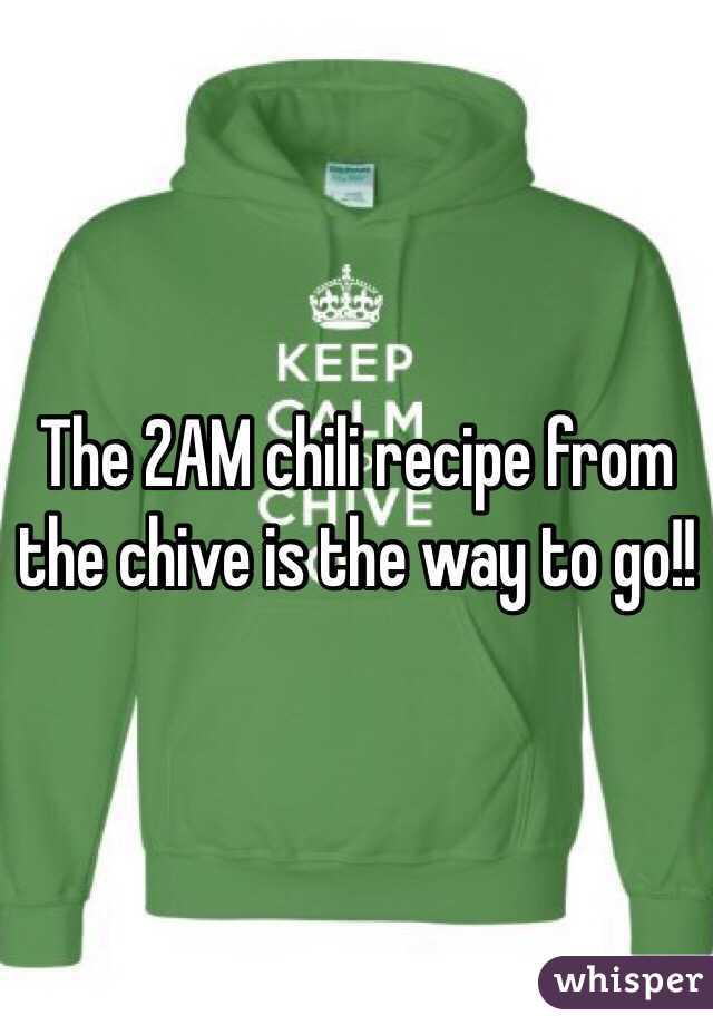 the 2am chili recipe from the chive is the way to go