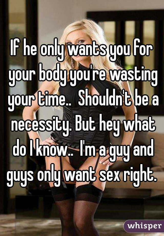 Sad Want Only Sex For Does Why He Me Reel