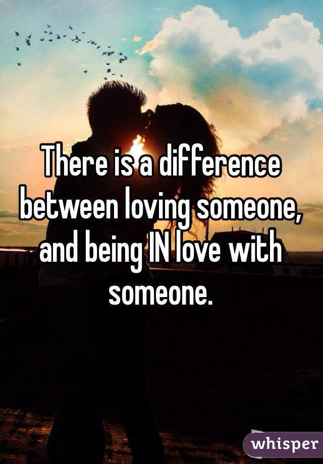 The difference of being in love and loving someone