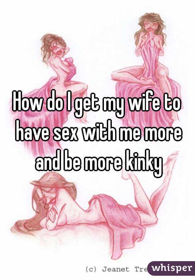 Get have more sex wife