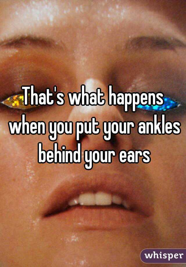 Ankles behind your ears