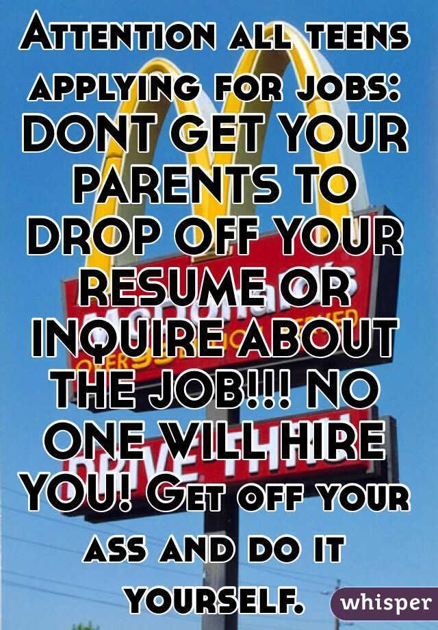 attention all teens applying for jobs dont get your parents to drop