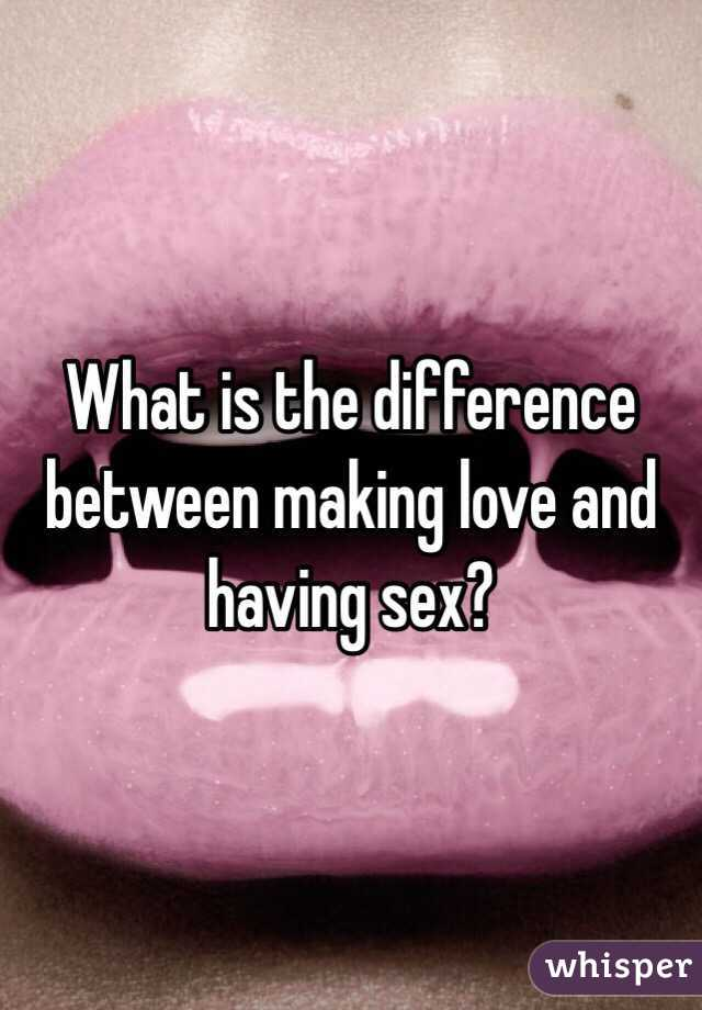 The difference between making love and sex