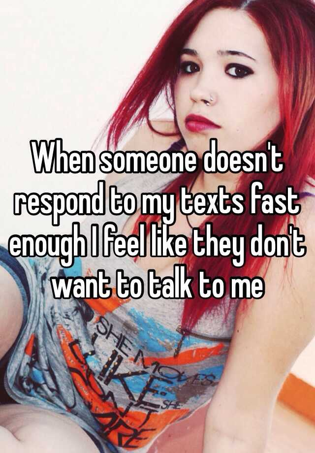 When someone doesnt respond to my texts fast enough i feel like when someone doesnt respond to my texts fast enough i feel like they dont want to talk to me ccuart Choice Image