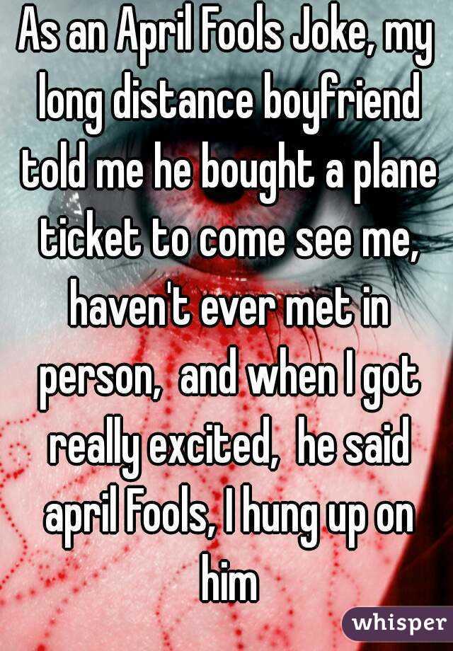 as an april fools joke my long distance boyfriend told me he bought a plane