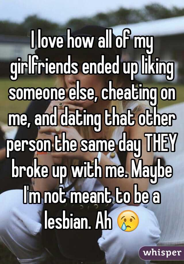 My girlfriend broke up with me and is dating someone else