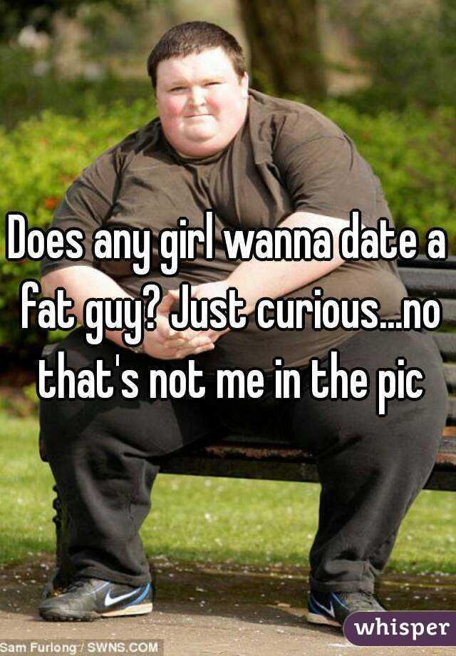 Date a fat guy