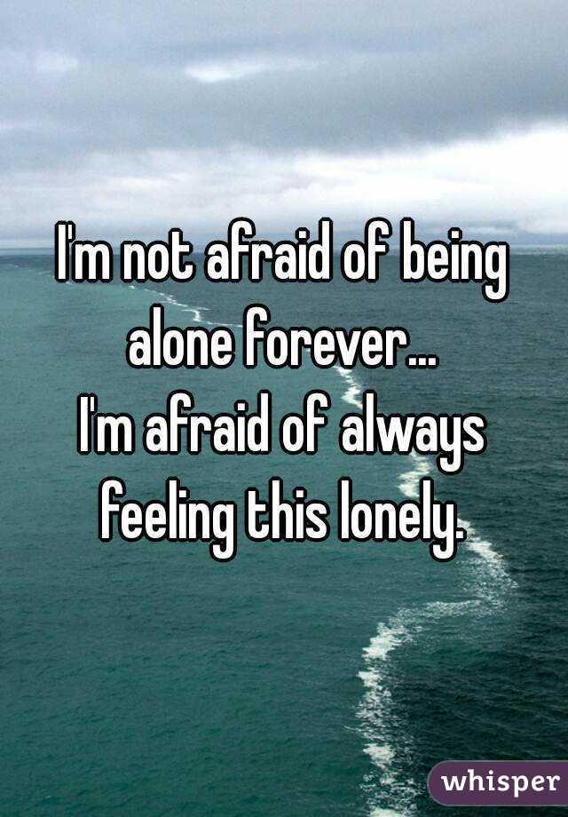 i m not afraid of being alone forever i m afraid of always